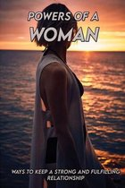 Powers Of A Woman: Ways To Keep A Strong And Fulfilling Relationship