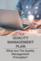 Quality Management Plan: What Are The Quality Management Principles?