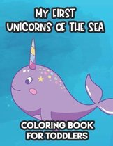 My First Unicorns Of The Sea Coloring Book For Toddlers: Narwhals And More Coloring Sheets For Kids, An Activity Book With Illustrations To Color And