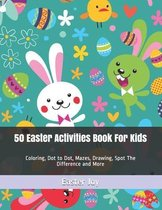 50 Easter Activities Book For Kids: Coloring, Dot to Dot, Mazes, Drawing, Spot The Difference and More