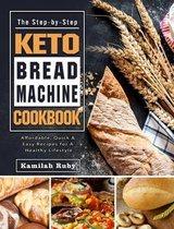 The Step-by-Step Keto Bread Machine Cookbook