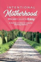 Intentional Motherhood: Who Said It Would Be Easy