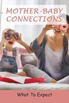 Mother-Baby Connections: What To Expect: Connect To Your Child