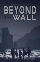 Beyond The Wall: A Young Adult Dystopian Novel
