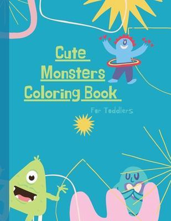 Monsters Coloring Book: Monster Coloring Book for Kids: Cute Monsters Coloring Book For Toddlers: 50 Big, Simple and Fun Designs