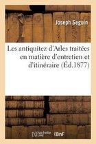 Les Antiquitez d'Arles Traitees En Matiere d'Entretien Et d'Itineraire