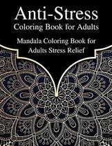 Anti-Stress Coloring Book for Adults: Mandala Coloring Book for Adults Stress Relief