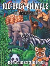 100 Baby Animals Coloring Book: Amazing Coloring Pages