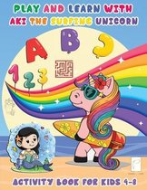 Activity Book for kids 4 - 8 Play and Learn with Aki the Surfing Unicorn
