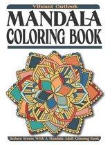 Vibrant Outlook Mandala Coloring Book: Reduce Stress With A Mandala Adult Coloring Book