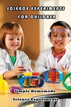 Science Experiments For Children: Simple Homemade Science Experiments: Fun and Easy Activities to do at Home
