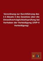 Verordnung zur Durchfuhrung des  3 Absatz 2 des Gesetzes uber die Umweltvertraglichkeitsprufung bei Vorhaben der Verteidigung (UVP-V Verteidigung)