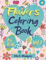 Flowers Coloring Book for Kids Vol. 1: Amazing Coloring Book for kids and toddlers/Coloring Book with Fun, Easy, and Relaxing beautiful flowers for Bo