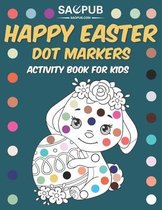Happy Easter Dot Markers Activity Book For Kids: Fun and Easy Do a Dot Coloring Book For Toddlers and Preschoolers All ages