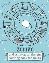 Zodiac and Astrological Designs Coloring Book for Adults: An Adult Coloring Book of Zodiac Designs and Astrology for Stress Relief and Relaxation (Col