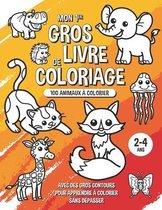 Mon premier gros livre de coloriage - 100 animaux à colorier: Dessins avec des gros contours pour apprendre à colorier sans dépasser - Pour enfants de