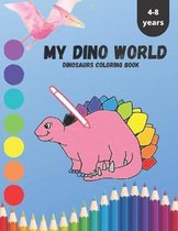 MY DINO WORLD DINOSAURS COLORING Book 4-8 YEARS
