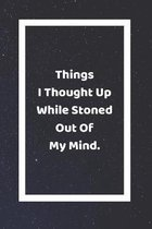 Things I Thought Up While Stoned Out Of My Mind