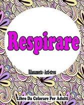 Respirare: Libro Da Colorare Per Adulti - Rilassamento & Anti-stress