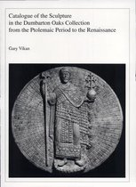 Catalogue of the Sculpture in the Dumbarton Oaks Collection from the Ptolemaic Period to the Renaissance