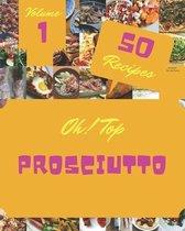 Oh! Top 50 Prosciutto Recipes Volume 1