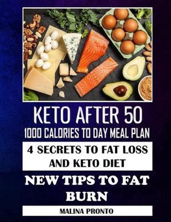 Keto After 50: 1000 Calories To Day Meal Plan: 4 Secrets To Fat Loss And Keto Diet