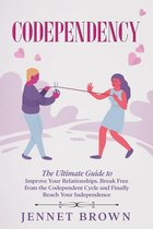 Omslag Codependency: The Ultimate Guide to Improve Your Relationships. Break Free from the Codependent Cycle and Finally Reach Your Independence.