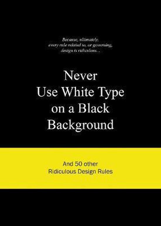 Cover van het boek 'Never Use White Type on a Black Background'