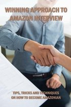 Winning Approach To Amazon Interview: Tips, Tricks And Techniques On How To Become Amazonian
