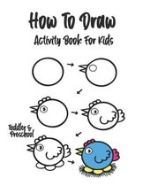 How To Draw: Activity Book For Kids.