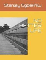 No Better Life