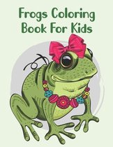 Frogs Coloring Book For Kids: Cute Coloring Book For Children's