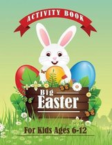 Big Easter Activity Book for Kids Ages 6-12: A Fun Kid Workbook Game For Learning, Coloring, Dot To Dot, Mazes, Word Search and More!