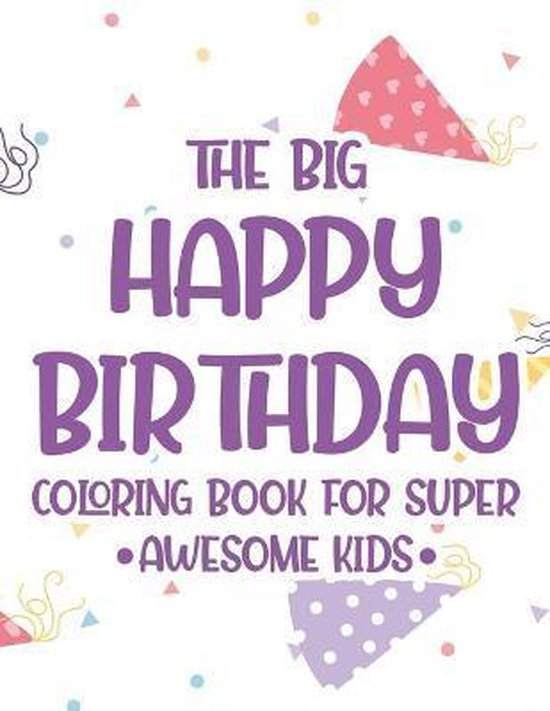 The Big Happy Birthday Coloring Book For Super Awesome Kids