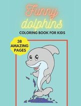 Funny Dolphins - Coloring Book for Kids