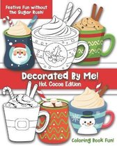 Decorated By Me! Hot Cocoa Edition: Coloring Book Fun For Kids and Adults