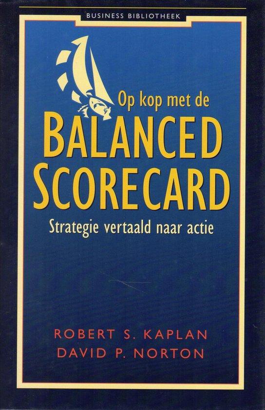 Op kop met de Balanced Scorecard - Robert S. Kaplan; David P. Norton