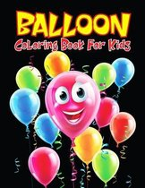 Balloon Coloring Book for Kids: Easy and Fun relaxing Coloring Activity Book for Boys and Girls, Teens, Beginners, Toddler/ Preschooler and Kids. Ages