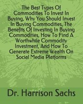 The Best Types Of Commodities To Invest In Buying, Why You Should Invest In Buying Commodities, The Benefits Of Investing In Buying Commodities, How T