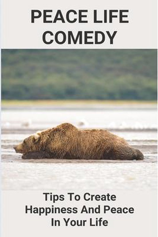 Peace Life Comedy: Tips To Create Happiness And Peace In Your Life