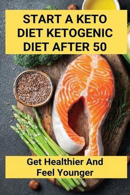 Start A Keto Diet Ketogenic Diet After 50: Get Healthier And Feel Younger