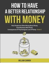 How To Have A Better Relationship With Money: Most People Are Often Wrong About Money - Good Business With Money - Consequences Of Psychological Love