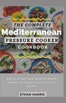The Complete Mediterranean Pressure Cooker Cookbook