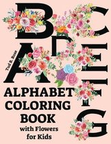 ALPHABET COLORING BOOK with Flowers for Kids: Great Alphabet Coloring Book for Toddlers and Preschool Kids/Flowers alphabet letters coloring book for