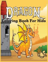 Dragon Coloring Book For kids: Dragon Coloring Book For Boys and Girls ( Dragons Coloring Pages For Kids ages2-4,4-8,9-12 )