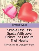 Simple Fast Cash Spells With Love Chants The Capture Their Hearts: Easy Chants To Change Your Life