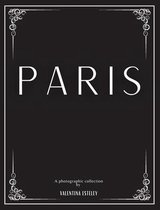 Paris: A Photographic Collection By Valentina Esteley: A Stylish Decorative Coffee Table Book