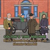 Colton's Time Machine: Book 5: Plymouth Rock, Henry Ford, and Alexander Graham Bell