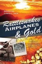 Rattlesnakes, Airplanes and Gold