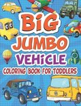 Big Jumbo Vehicle Coloring Book For Toddlers: 100 pages of things that go
